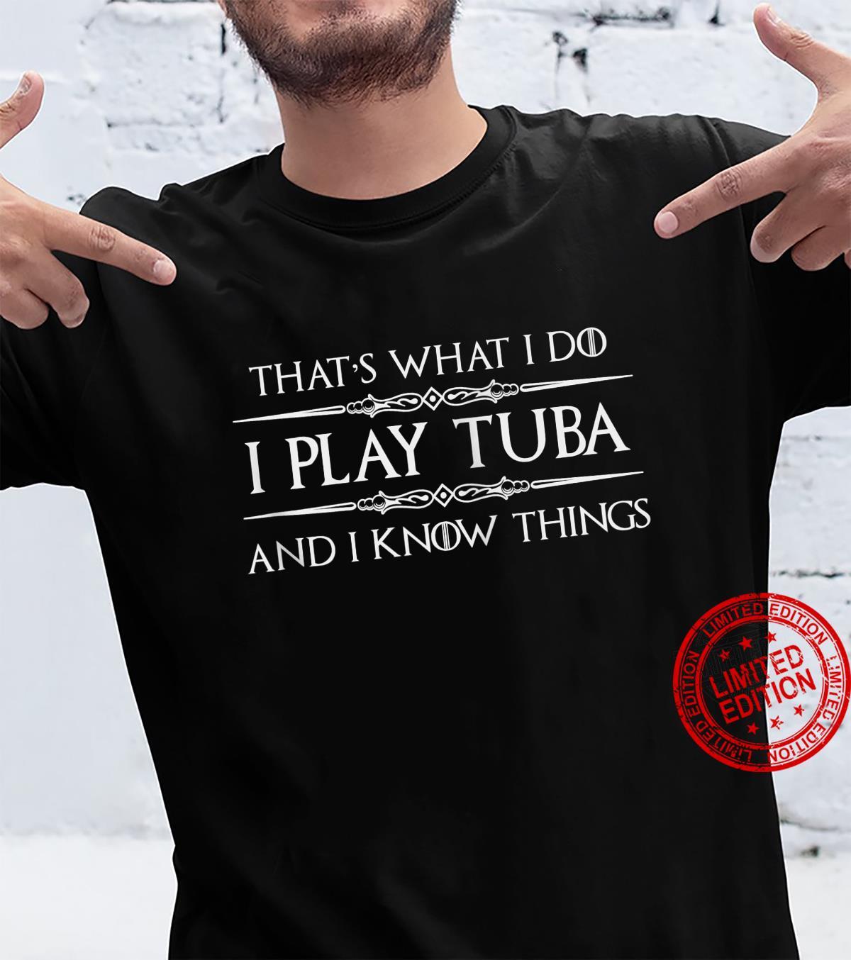 Tuba Player Gifts - I Play Tuba & I Know Things Shirt