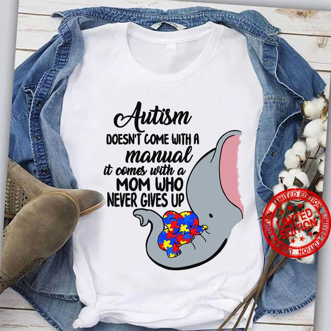 Elephant Autism Doesn't Come With A Manual It Comes With A Mom Who Never Gives Up Shirt