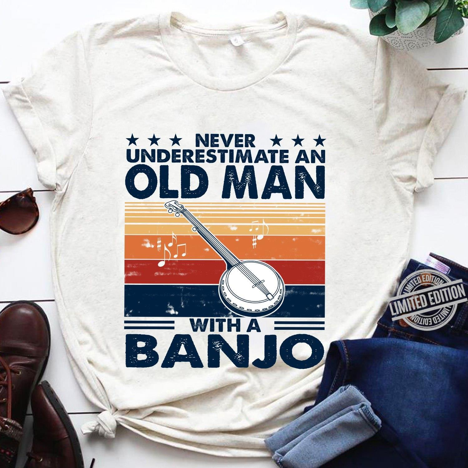 Never Underestimate An Old Man With A Banjo Shirt